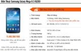 Galaxy S4 'phóng to' 6,3 inch có giá chính hãng 11,5 triệu đồng