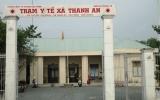 Đầu tư, phát triển mạng lưới y tế tại xã Thanh An: Góp phần tích cực xây dựng nông thôn mới
