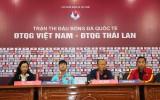 HLV Đội tuyển Việt Nam và Thái Lan đều tự tin trước trận đấu